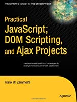 Practical JavaScript, DOM Scripting and Ajax Projects Front Cover
