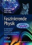Faszinierende Physik: Ein bebilderter Streifzug vom Universum bis in die Welt der Elementarteilchen (German Edition)