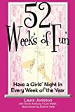 img - for 52 Weeks of Fun: Have a Girls  Night In Every Week of the Year (Volume 1) book / textbook / text book