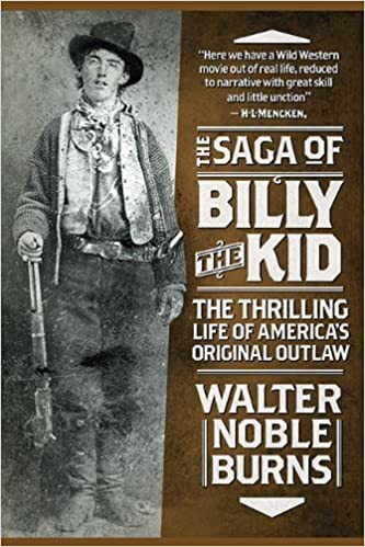 Book The Saga of Billy the Kid: The Thrilling Life of America's Original Outlaw by Walter Noble Burns (2014-11-11)