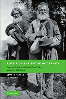 Russia on the Eve of Modernity: Popular Religion and Traditional Culture under the Last Tsars (New Studies in European History)