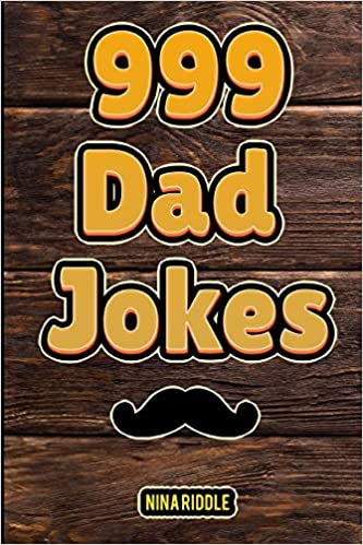 999 Dad Jokes The Ultimate Gift For Men Funny Clean And Corny The Best Dad Jokes To Tell Your Kids Riddle Nina 9781077654419 Amazon Com Books