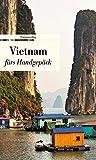 Vietnam fürs Handgepäck: Geschichten und Berichte - Ein Kulturkompass (Bücher fürs Handgepäck, Band 574)