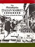 The Philadelphia Italian Market Cookbook: The Tastes of South Ninth Street by Morello, Celeste A. (December 1, 1999…