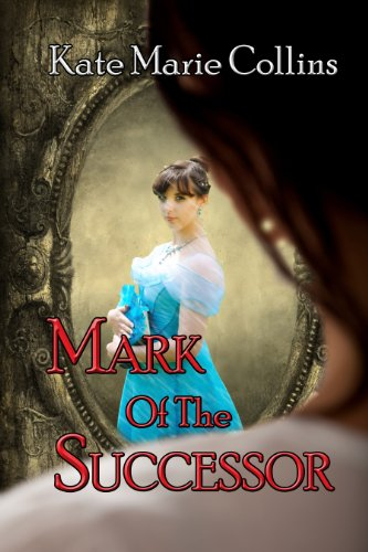 Mark of the Successor: A Novel of Tiadar by [Collins, KateMarie]