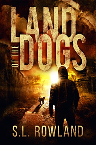 Land of the Dogs: A Post-Apocalyptic Novel by [Rowland, S.L.]