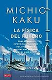 La física del futuro: Cómo la ciencia determinará el destino de la humanidad y nuestra vida cotidiana en el siglo XXII