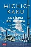 La física del futuro: Cómo la ciencia determinará el destino de la humanidad y nuestra vida cotidiana en el siglo XXII (Spanish Edition)