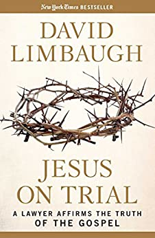 Jesus on Trial: A Lawyer Affirms the Truth of the Gospel by [Limbaugh, David]