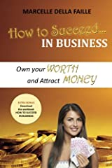 How to Succeed In Business: Own your Worth And Attract Money (Volume 1) Paperback