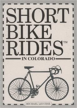 Book Short Bike Rides in Colorado (An East Woods Book)
