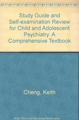 Study Guide and Self-Examination Review for Child and Adolescent Psychiatry: A Comprehensive Textbook