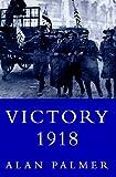 Victory 1918, Alan Palmer, 0871138034