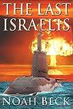 """The Last Israelis an Apocalyptic Military Thriller about an Israeli Submarine and a Nuclear Iran"" av Noah Beck"