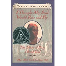 Dear America: I Thought My Soul Would Rise and Fly: The Diary of Patsy, a Freed Girl