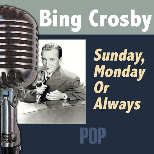 Bing Crosby - Sunday, Monday, Or Always