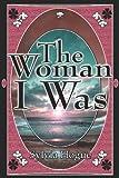 The Woman I Was, Sylvia Hogue, 1424117666