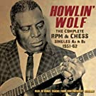 Howlin�' Wolf: The Complete RPM & Chess Singles As & Bs, 1951-62