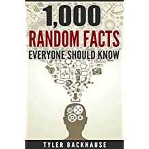 1,000 Random Facts Everyone Should Know: A collection of random facts useful for the bar trivia night, get-together or as conversation starter.
