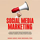 Social Media Marketing: Step by Step Instructions for Advertising Your Business on Facebook, YouTube, Instagram, Twitter, Pinterest, LinkedIn and Various Other Platforms