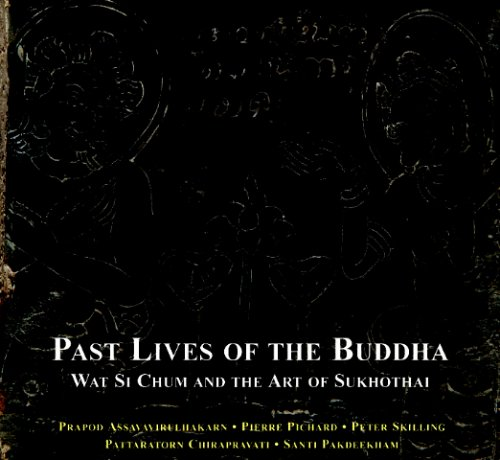 Past Lives of the Buddha: Wat Si Chum and the Art of Sukhothai
