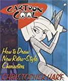 Cartoon Cool: How to Draw the New Retro Characters of Today's Cartoons