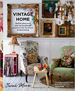 By Sarah Moore Vintage Home Stylish Ideas And Over 50
