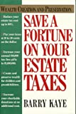 Save a Fortune on Your Estate Taxes: Wealth Creation and Preservation