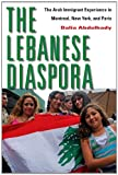 The Lebanese Diaspora : The Arab Immigrant Experience in Montreal, New York, and Paris, Abdelhady, Dalia, 0814707335