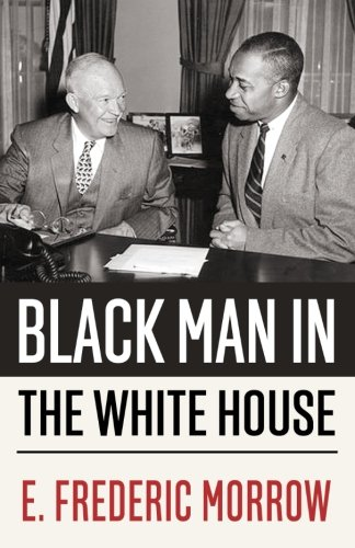 Black man in the White House: A Diary of the Eisenhower Years by the Administrative Officer for Special Projects, The White House, 1955-1961