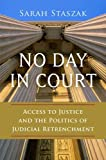 No Day in Court : Access to Justice and the Politics of Judicial Retrenchment, Staszak, Sarah L., 0199399034