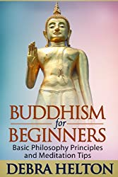 Buddhism For Beginners: Basic Philosophy Principles and Meditation Tips (English Edition)