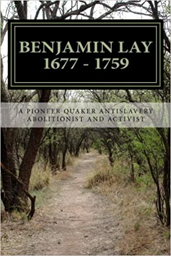 The Fearless Benjamin Lay The Quaker Dwarf Who Became the First Revolutionary Abolitionist