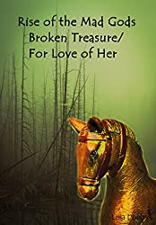 Rise of the Mad Gods: Broken Treasure/For Love of Her