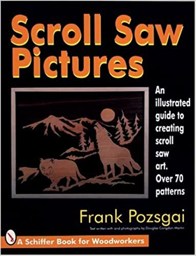 Scroll saw pictures an illustrated guide to creating scroll saw art scroll saw pictures an illustrated guide to creating scroll saw art over 70 patterns schiffer book for woodworkers frank pozsgai fandeluxe Images