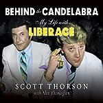 Behind the Candelabra: My Life with Liberace | Alex Thorleifson,Scott Thorson