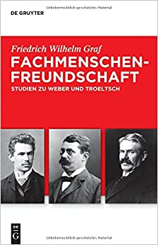 Fachmenschenfreundschaft: Studien zu Troeltsch und Weber Troeltsch-Studien. Neue Folge, Band 3
