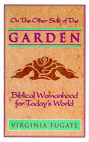 The Other Side of the Garden : Biblical Womanhood for Today's World (Biblical Garden)