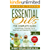 Essential Oils for Beginners: The Complete Guide: Over 150 Powerful Recipes That Really Works, Aromatherapy, Essential Oils, Carrier Oils (Essential Oils ... Essential Oils Recipes, Aromatherapy)