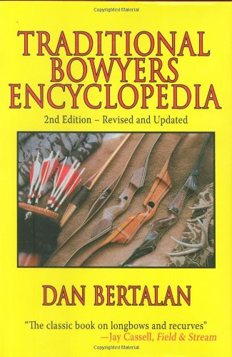 Traditional Bowyers Encyclopedia: 2nd Edition - Revised and Updated - Longbow Vision