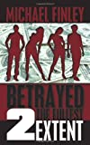 Betrayed 2 the Fullest Extent, Michael Finley, 143898670X