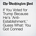 If You Voted for Trump Because He's 'Anti-Establishment,' Guess What: You Got Conned | Paul Waldman