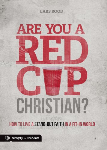 Are You a Red Cup Christian?: How to Live a Stand-out Faith in a Fit-in World