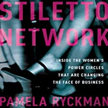 Stiletto Network: Inside the Women's Power Circles That Are Changing the Face of Business Audiobook by Pamela Ryckman Narrated by Pamela Ryckman