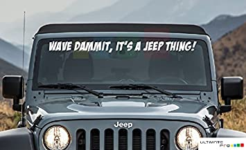 Front Windshield Sticker Decal WAVE DAMMIT IT'S A JEEP THING for Jeep  Wrangler TJ
