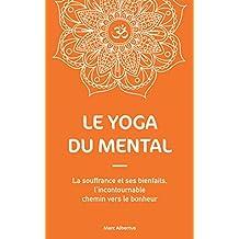 Le Yoga du Mental: La souffrance et ses bienfaits, l'incontournable chemin vers le bonheur (French Edition)
