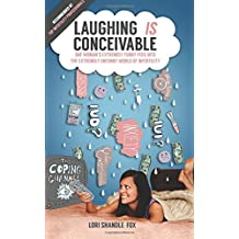 Laughing IS Conceivable: One Woman's Extremely Funny Peek into the Extremely Unfunny World of Infertility (Volume 1)