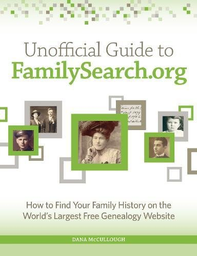 Unofficial Guide To Familysearch Org  How To Find Your Family History On The Largest Free Genealogy Website