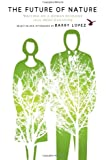The Future of Nature: Writing on a Human Ecology from Orion Magazine (The World As Home)
