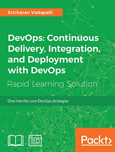 DevOps: Continuous Delivery, Integration, and Deployment with DevOps: Dive into the core DevOps strategies